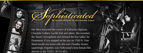 Sophisticated - The Hollywood Story of Miss Dorothy Arzner | Early Film: Women's Role -Post Women's Rights + War | Scoop.it