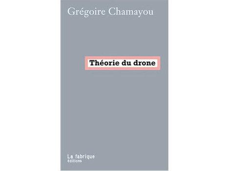 #passionnante interview audio de 40 mn de  Grégoire Chamayou sur : «La théorie du #drone» #obama #usa | gautierfaviertest | Scoop.it
