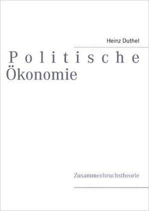 Politische Ökonomie: Zusammenbruchstheorie 1: Heinz Duthel: Amazon.es: Tienda Kindle | Book Bestseller | Scoop.it