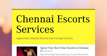 Chennai Escorts Services with Lovely Call Girls | Anjali-Saxena | Scoop.it
