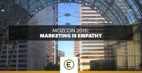 MozCon 2016: Marketing is Empathy | Digital Brand Marketing | Scoop.it