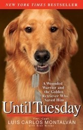 Until Tuesday: A Wounded Warrior and the Golden Retriever Who Saved Him | Military Surplus Center | Scoop.it