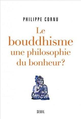 Le bouddhisme : une philosophie du bonheur ? Philippe Cornu | Religion - ésotérisme - Bio | Scoop.it