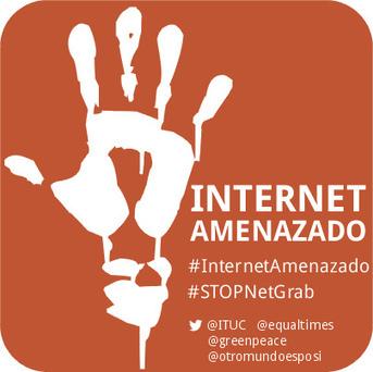 #InternetAmenazado, de nuevo [#STOPNetGrab] - otromundoesposible | Imágenes y una vida | Scoop.it