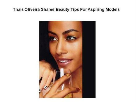 Thais Oliveira Shares Beauty Tips for Aspiring Models Ppt Presenta.. | Thais Oliveira | Scoop.it
