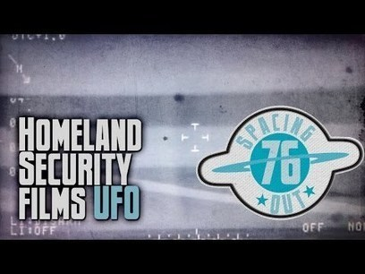 Homeland security UFO video ep. 76 spacing out! | Et disclosure | Scoop.it