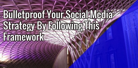 Bulletproof Your Social Media Strategy By Following This Framework | MarketingHits | Scoop.it