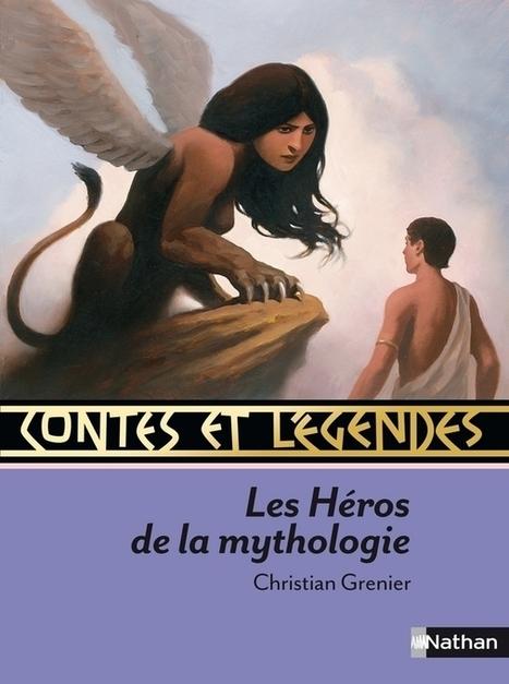 Contes et Légendes : Les Héros de la Mythologie   Contes et Légendes   Éditions NATHAN   Nouveautés du CDI   Scoop.it