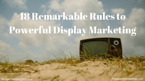 18 Remarkable Rules to Powerful Display Marketing | BudgetVertalingOnline | My blogs on translations, (content) marketing, entrepreneurship, social media, branding, crowdfunding and circular economy | Scoop.it