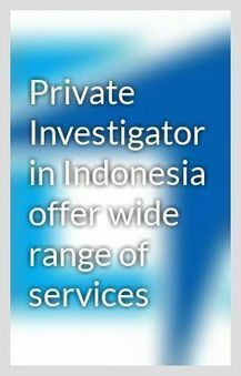 Private Investigator in Indonesia offer wide range of services | private investigation services | Scoop.it