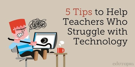 5 Tips to Help Teachers Who Struggle with Technology | Edutopia | Social Media 4 Education | Scoop.it