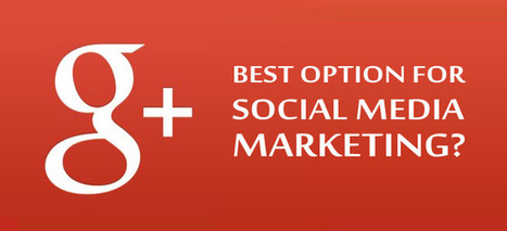 Is Google Plus Emerging as the Best Option for Social Media Marketing? | Social Media Useful Info | Scoop.it