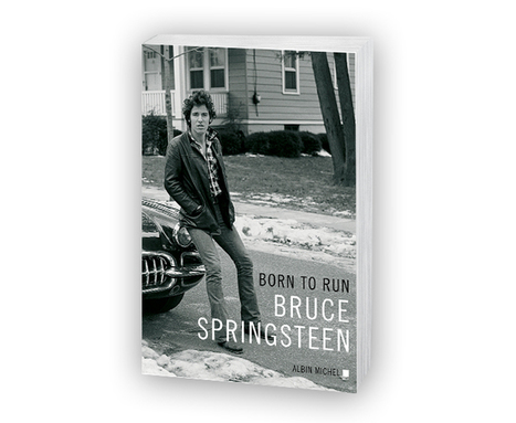 � Born to run de Bruce Springsteen : l'autobiographie événement en librairie � - Editions Albin Michel | Bruce Springsteen | Scoop.it