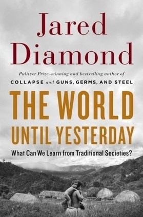 Jared Diamond - The World Until Yesterday: What Can We Learn from Traditional Societies? - Ecology & Sustainability | Sustainable Futures | Scoop.it