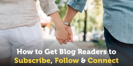 How to Get More Subscribers, Follows and Connections From Your Blog Readers | South African Social Networking News | Scoop.it