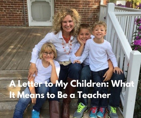 A Letter to My Children: What It Means to Be a Teacher - Sarah Brown Wessling | Tchers' Voice | Cool School Ideas | Scoop.it