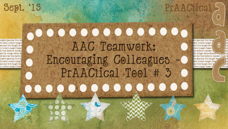 AAC Teamwork: Encouraging Colleagues – PrAACtical Tool # 3 | AAC: Augmentative and Alternative Communication | Scoop.it