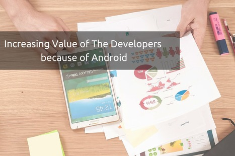 Increasing Value of The Developers because of Androi | Android Development | Scoop.it