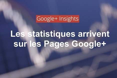 Google+ offre enfin des statistiques aux administrateurs de Pages | Mnemosia: Graphics, Web, Social Media | Scoop.it