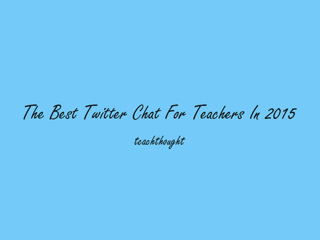 The Best Twitter Chat For Teachers In 2015 - | Educational Use of Social Media | Scoop.it