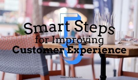 5 Smart Steps for Improving Customer Experience | Internet Marketing | Scoop.it