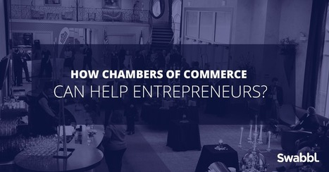 How Chambers of commerce can help entrepreneurs? - Swabbl | b2bmarketing | Scoop.it