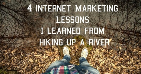 4 Internet Marketing Lessons I Learned from Hiking up a River | Internet Marketing | Scoop.it