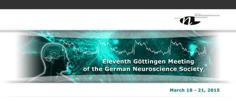 11th Göttingen Meeting of the German Neuroscience Society - Scientific Program | Neural Sciences. | Scoop.it