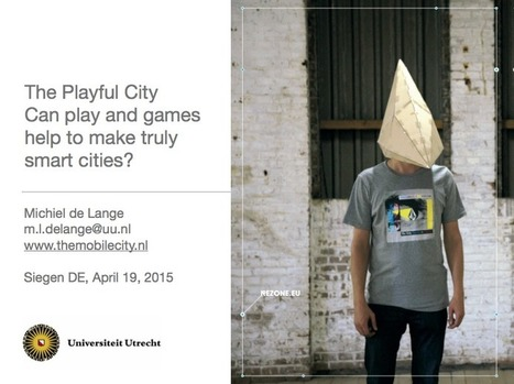 The Playful City: Can play and games help to make truly smart cities? Michiel de Lange | The Programmable City | Scoop.it