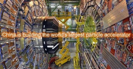 China plans world's largest supercollider | World of Tomorrow | Scoop.it