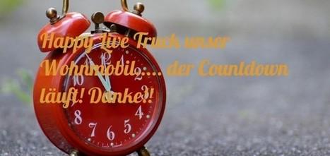 Happy Live Truck unser Wohnmobil..... der Countdown läuft! Danke!! | Rumtreiber on Tour | Scoop.it