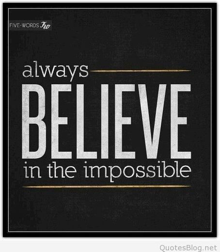 Believe in the impossible | Wallpapers | Scoop.it