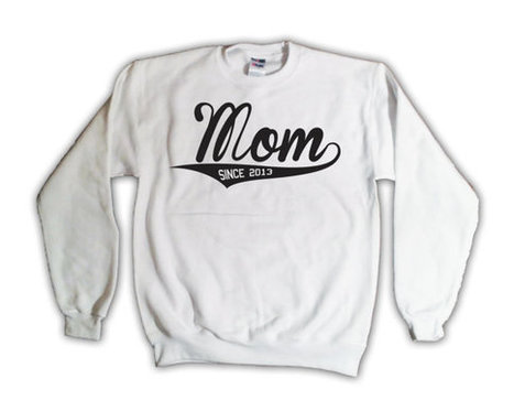 Mom Since 2013 Sweatshirt White Crew Neck- New Baby Mother Mommy Crewneck Sweater 004   Mindfulwear Collection   Scoop.it