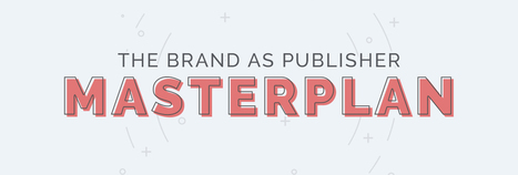 The Brand as Publisher Masterplan - Reinventing Content Marketing for the Next Decade | Content Marketing and Curation for Small Business | Scoop.it