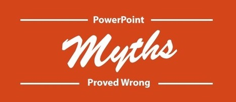 9 PowerPoint Myths Proved Wrong | PowerPoint Tips & Presentation Design | Scoop.it