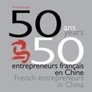 50 ans, 50 entrepreneurs français en Chine | Chine Ipag BS | Scoop.it