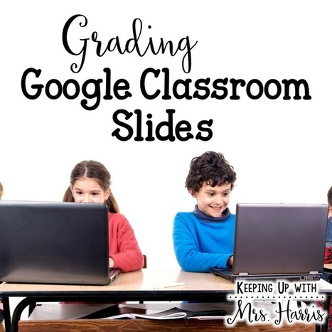Grading Google Classroom Slides - Keeping Up with Mrs. Harris   Daring Ed Tech   Scoop.it