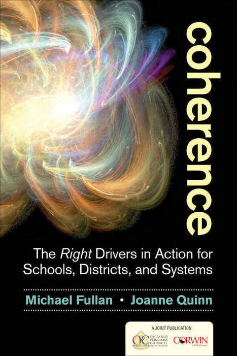 Coherence: The Right Drivers in Action for Schools, Districts, and Systems - Michael Fullan | TCDSB Leadership Strategy Influential Books and Documents | Scoop.it