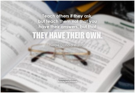 Teach others if they ask, but teach them not that you have their answers | Change Now! | Scoop.it