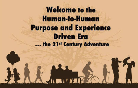 Welcome to the Human-to-Human Purpose and Experience Driven Era ! | Management - Innovation -Technology and beyond | Scoop.it