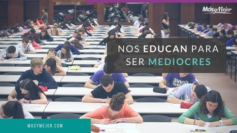 Nos Educan para ser Mediocres | Necesidad de saber | Scoop.it