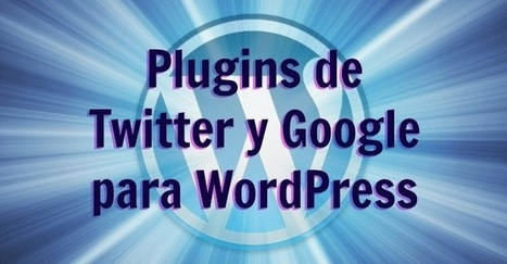 4 interesantes plugins oficiales de Twitter y Google para WordPress | El rincón de mferna | Scoop.it