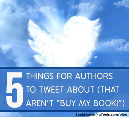 """5 Things For Authors To Tweet About (That Aren't """"Buy My Book!"""") 