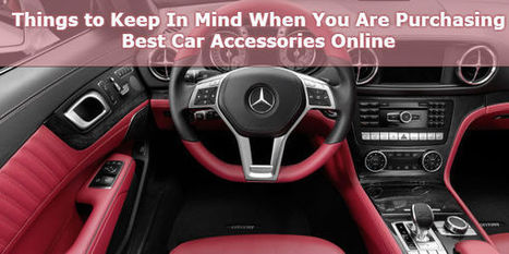 Things to Keep In Mind When You Are Purchasing Best Car Accessories Online | Productivity-Tips | Scoop.it