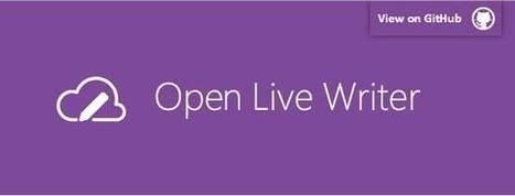 Windows Live Writer devient Open Live Writer… Mais n'est plus compatible avec Blogger | Freewares | Scoop.it