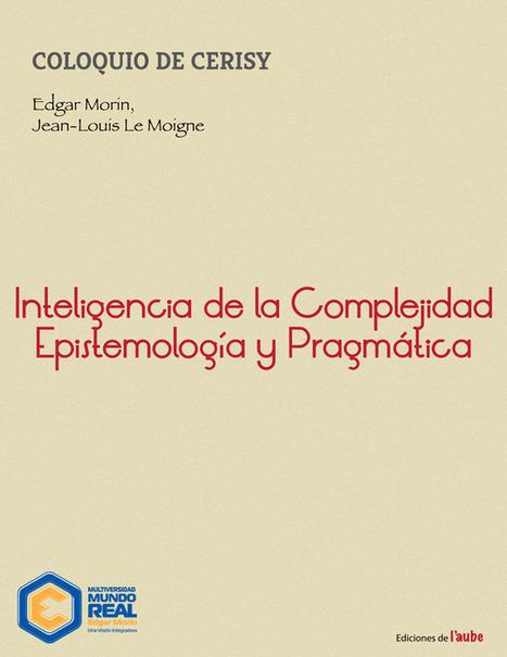 Inteligencia de la complejidad: Epistemología y Pragmática (Libro - Morin & Le Moigne) | aLeXduv3 | Arte y Educación: El maridaje perfecto | Scoop.it