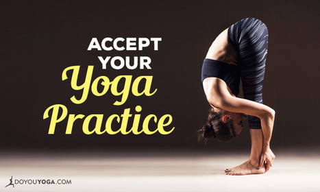 4 Reasons to Accept Your Yoga Practice Just As It Is | Yogic way of life | Scoop.it