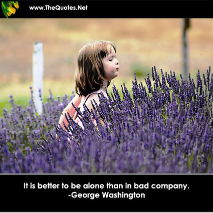 It is better to be alone than in bad com... - George Washington : General Image | Image Motivational Quotes | Scoop.it