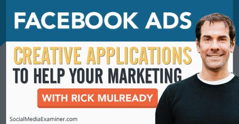 Facebook Ads: Creative Application to Help Your Marketing : Social Media Examiner | Social Media News | Scoop.it