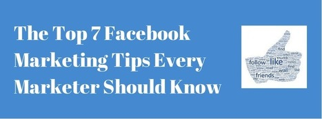 The Top 7 Facebook Marketing Tips Every Marketer Should Know | Pour améliorer l'efficacité de votre force de vente, une seule adresse: mMm (formation_ conseil_ animation) en marketing management........................ des entreprises et des organisations .......... mehenni Marketing management......... | Scoop.it